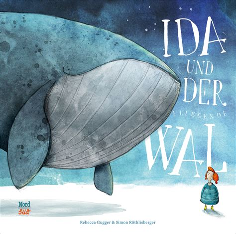 Ida und der fliegende Wal (Rebecca Gugger & SimonRöthlisberger)
