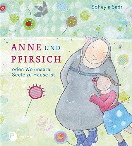 Anne und Pfirsich – oder: Wo unsere Seele zu Hause ist (SoheylaSadr)